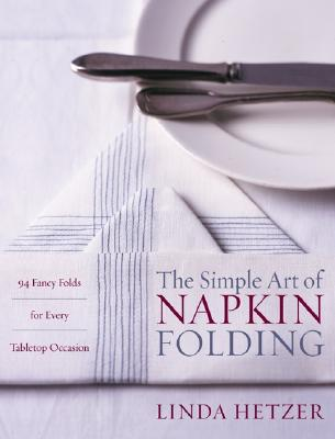 The Simple Art of Napkin Folding By Hetzer, Linda/ Penny, Robert (ILT)