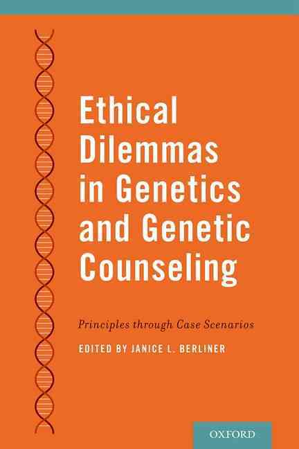 Ethical Dilemmas in Genetics and Genetic Counseling By Berliner, Janice